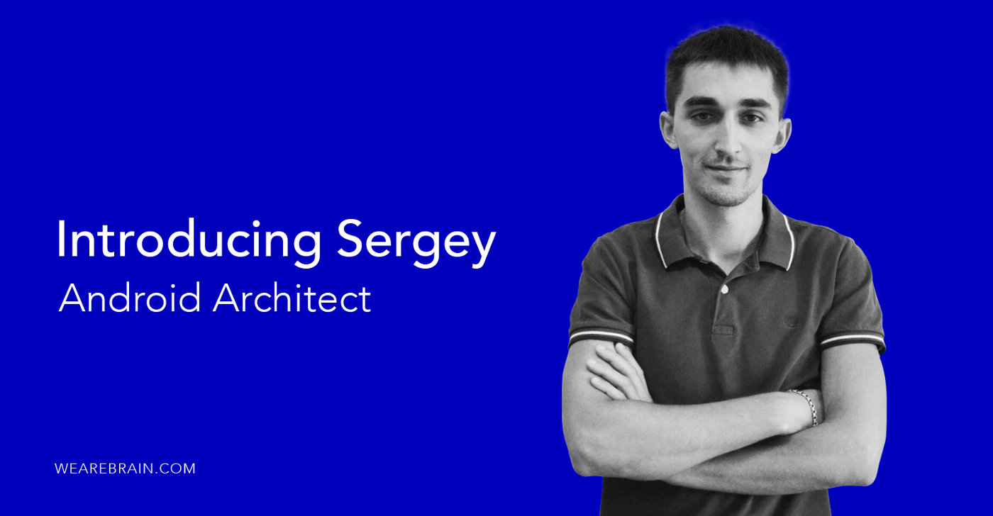 Meet Sergey, an Android developer with vision
